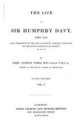 The Life of Sir Humphry Davy: Bart., LL. D., Late President of the Royal Society, Foreign Associate of the Royal Institute of France, &c