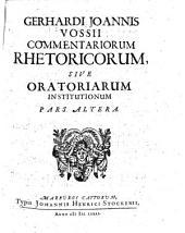 Gerhardi Johannis Vossii Commentariorum rhetoricorum, sive oratoriarum institutionum libri sex: Liber IV - VI, Volume 2