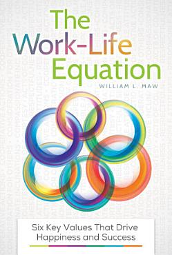The Work Life Equation  Six Key Values That Drive Happiness and Success PDF