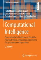 Computational Intelligence: Eine methodische Einführung in Künstliche Neuronale Netze, Evolutionäre Algorithmen, Fuzzy-Systeme und Bayes-Netze, Ausgabe 2