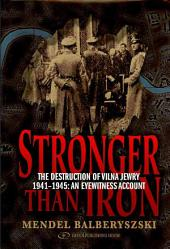 Stronger Than Iron: The Destruction of Vilna Jewry 1941-1945, an Eyewitness Account