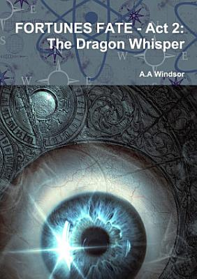 FORTUNES FATE   Act 2  The Dragon Whisper