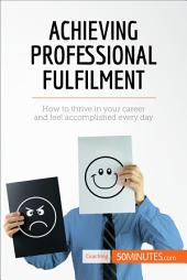 Achieving Professional Fulfilment: How to thrive in your career and feel accomplished every day