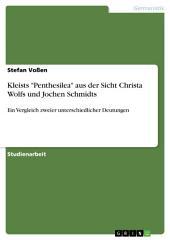 """Kleists """"Penthesilea"""" aus der Sicht Christa Wolfs und Jochen Schmidts: Ein Vergleich zweier unterschiedlicher Deutungen"""