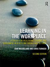 Learning in the Workplace: A Toolkit for Facilitating Learning and Assessment in Health and Social Care Settings, Edition 2