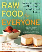 Raw Food for Everyone: Essential Techniques and 300 Simple-to-Sophisticated Recipes