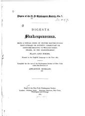 Digest Shakespeareanæ: Being a Topical Index of Printed Matter (other Than Literary Or Esthetic Commentary Or Criticism) Relating to William Shakespeare, Or the Shakespearean Plays and Poems Printed in the English Language to the Year 1886, Volume 1