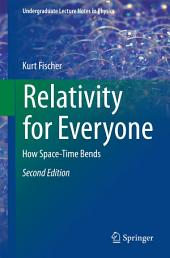 Relativity for Everyone: How Space-Time Bends, Edition 2