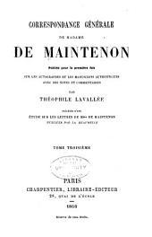 Correspondance générale de Mme.de Maintenon: publiée pour la première fois sur les autographes et les manuscrits authentiques avec des notes et commentaires, Volume3