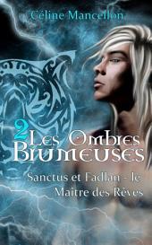 Les Ombres Brumeuses: Sanctus - Fadlan : Le Maître des Rêves