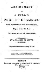 An Abridgment of L. Murray's English Grammar: With Alterations and Improvements : Designed for the Use of the Younger Class of Learners