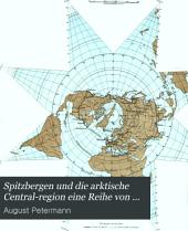 Spitzbergen und die arktische central-region: Eine reihe von aufsätzen und karten als beitrag zur geographie und erforschung der Polar-regionen, Ausgaben 16-20