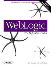 WebLogic: The Definitive Guide: Development, Deployment & Maintenance