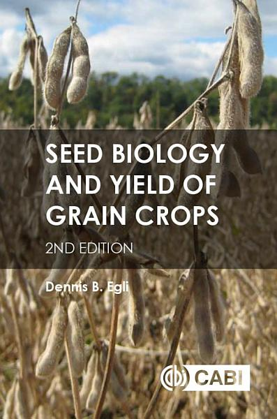 Seed Biology And Yield Of Grain Crops 2nd Edition