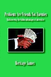 Problems Are Friends Not Enemies Rediscovering The Hidden Advantages Of Adversities Book PDF