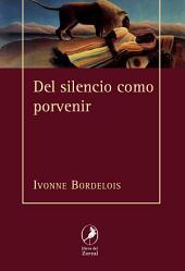 Del silencio como porvenir