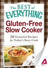 Gluten-Free Slow Cooker: 50 Essential Recipes for Today's Busy Cook