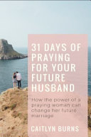 31 Days of Praying for Your Future Husband Book