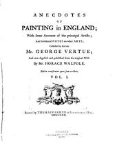 Anecdotes of Painting in England: With Some Account of the Principal Artists; and Incidental Notes on Other Arts, Volume 1