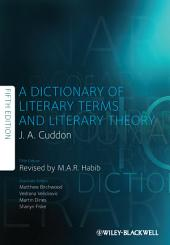 A Dictionary of Literary Terms and Literary Theory: Edition 5