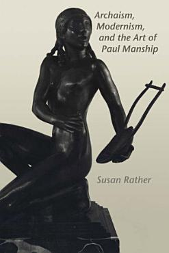 Archaism  Modernism  and the Art of Paul Manship PDF