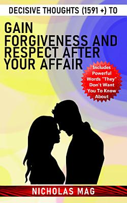 Decisive Thoughts  1591    to Gain Forgiveness and Respect After Your Affair PDF