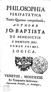 PHILOSOPHIA PERIPATETICA: Tomis Quatuor comprehensa. LOGICA. TOMUS PRIMUS, Volume 1
