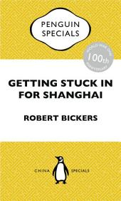 Getting Stuck in For Shanghai: Putting the Kibosh on the Kaiser from the Bund: The British at Shanghai and the Great War: Penguin Special
