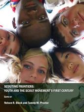 Scouting Frontiers: Youth and the Scout Movement's First Century