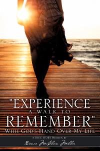 """""""experience a Walk to Remember"""" with God's Hand Over My Life"""