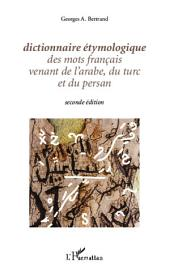 Dictionnaire étymologique des mots français venant de l'arabe, du turc et du persan: Seconde édition