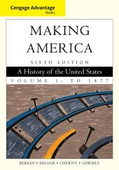 Cengage Advantage Books: Making America, Volume 1: To 1877: Edition 6