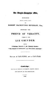 """An Anglo-Sapphic Ode,: Dedicated (with French Leave) to Robert Mackintosh Beverley, Esq., Entitled The Friend of Veracity, Versus the Lie Grinder. Being a Burlesque Imitation of Mr. Canning's Stanzas """"The Friend of Humanity and The Knife-grinder."""""""