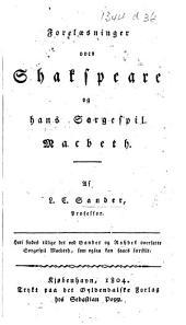 Forelæsninger over Shakspeare, og hans Sørgespil Macbeth. Heri findes tillige det ved Sander og Rahbek oversatte Sørgespil Macbeth, etc