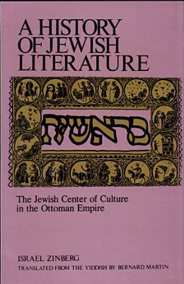 A History of Jewish Literature  The Jewish center of culture in the Ottoman empire PDF
