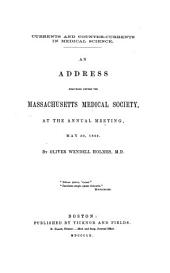 Currents and Counter-currents in Medical Science: An Address Delivered Before the Massachusetts Medical Society, at the Annual Meeting, May 30, 1860