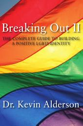Breaking Out II: The Complete Guide to Building a Positive LGBTI Identity
