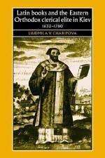 Latin Books and the Eastern Orthodox Clerical Elite in Kiev, 1632-1780