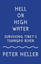Hell or High Water: Surviving Tibet's Tsango River