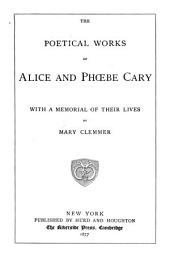 The Poetical Works of Alice and Phoebe Cary: With a Memorial of Their Lives by Mary Clemmer
