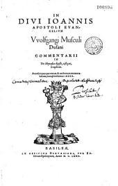 In divi Joannis apostoli Evangelium Wolfgangi Musculi, ... commentarii ...