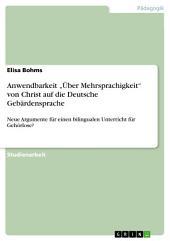 """Anwendbarkeit """"Über Mehrsprachigkeit"""" von Christ auf die Deutsche Gebärdensprache: Neue Argumente für einen bilingualen Unterricht für Gehörlose?"""