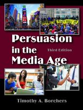 Persuasion in the Media Age: Third Edition