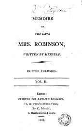 Memoirs of the Late Mrs. Mary Robinson, 2: Written by Herself, in Two Volumes