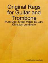 Original Rags for Guitar and Trombone - Pure Duet Sheet Music By Lars Christian Lundholm