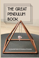 The Great Pendulum Book  An Essential Guide To Pendulum Divination