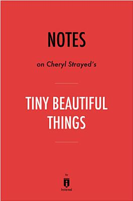 Notes on Cheryl Strayed   s Tiny Beautiful Things by Instaread
