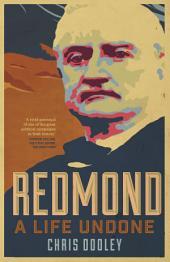 Redmond – A Life Undone: The Definitive Biography of John Redmond, the Forgotten Hero of Irish Politics