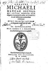 Annales Michaeli Glycae Sicvli: Qvi Lectori Praeter Alia cognitu iucunda & utilia, Byzantinam historiam uniuersam exhibent : Accessit Index geminus locupletiss