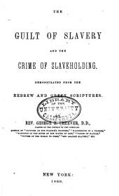 The Guilt of Slavery and the Crime of Slaveholding: Demonstrated from the Hebrew and Greek Scriptures
